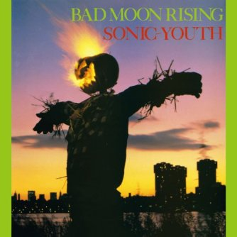 Sonic Youth - Bad Moon Rising (1985)
